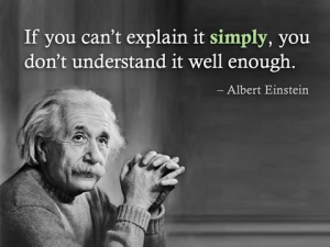 Einstein: if you cant explain it simply you dont understand it well enough